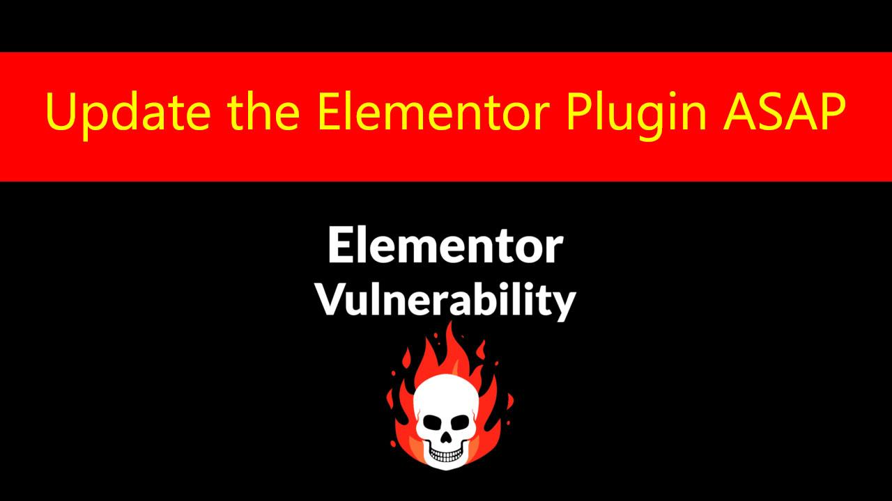 Update-the-Elementor-Plugin-ASAP-Security-Vulnerability-Found